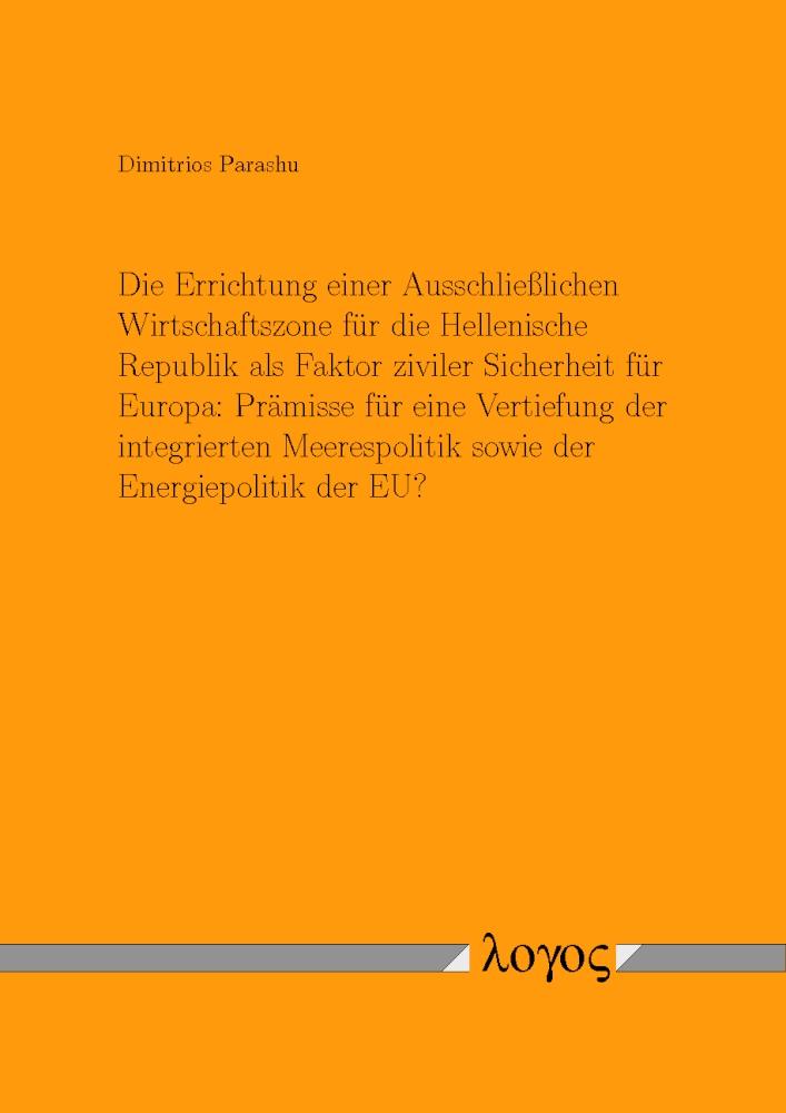 die-errichtung-einer-ausschliesslichen-wirtschaftszone-fuer-die-hellenische-republik-als-faktor-ziviler-sicherheit-fuer-europa-praemisse-fuer-eine-vertiefung-der-integrierten-meerespolitik-sowie-der-energiepolitik-der-eu-47086