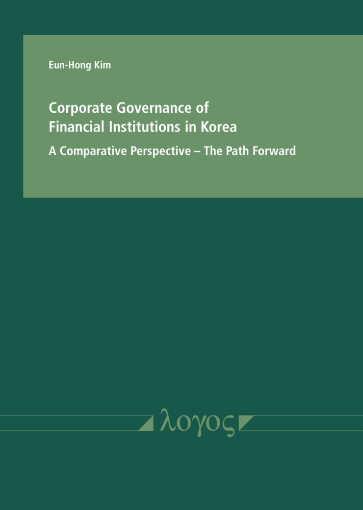 Eun-Hong Kim: Corporate Governance of Financial Institutions in Korea in a comparative Perspective. The Path Forward
