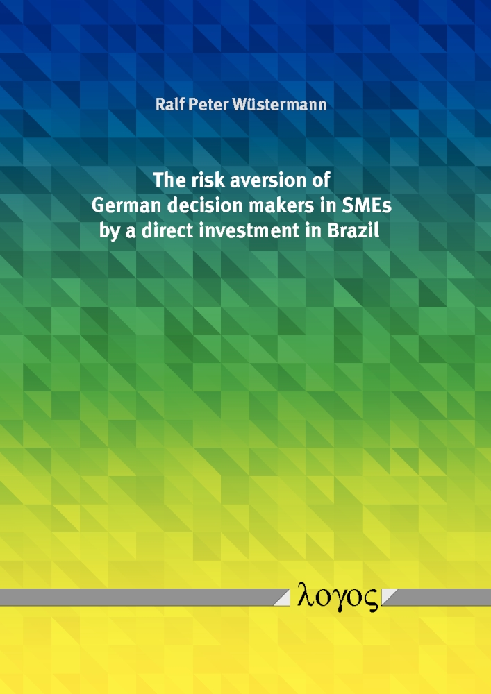 Ralf Peter Wüstermann: The risk aversion of German decision makers in SMEs by a direct investment in Brazil