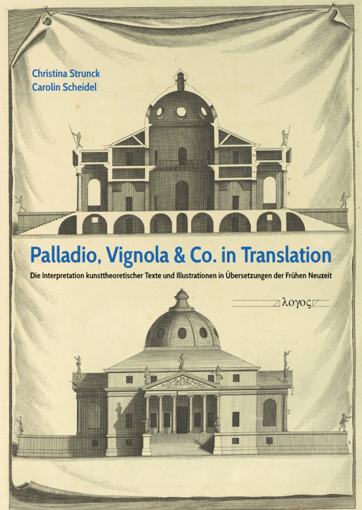 Christina Strunck, Carolin Scheidel (Hrsg.): Palladio, Vignola & Co. in Translation. Die Interpretation kunsttheoretischer Texte und Illustrationen in Übersetzungen der Frühen Neuzeit