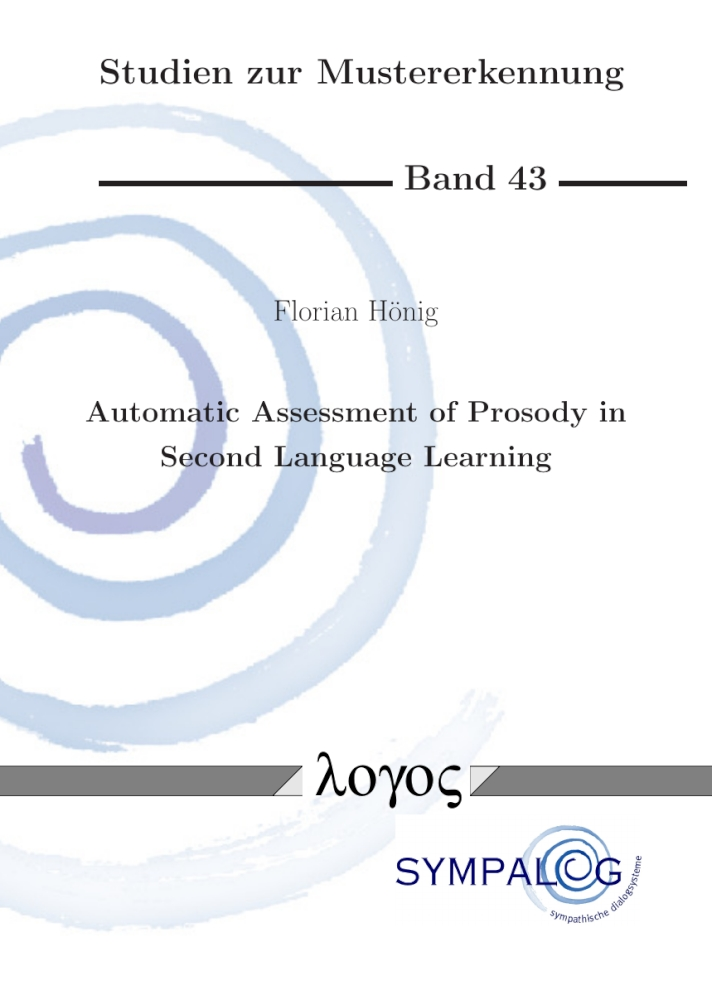 Florian Hönig: Automatic Assessment of Prosody in Second Language Learning, Reihe: Studien zur Mustererkennung, Bd. 43