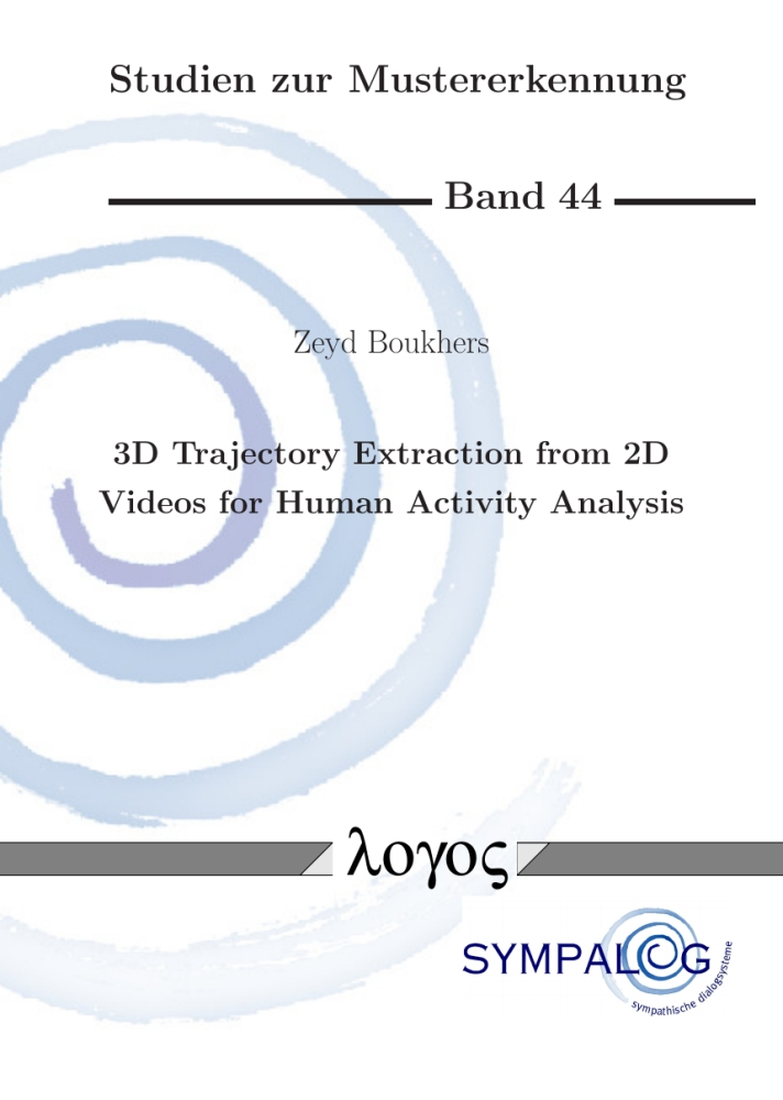 Zeyd Boukhers: 3D Trajectory Extraction from 2D Videos for Human Activity Analysis, Reihe: Studien zur Mustererkennung, Bd. 44