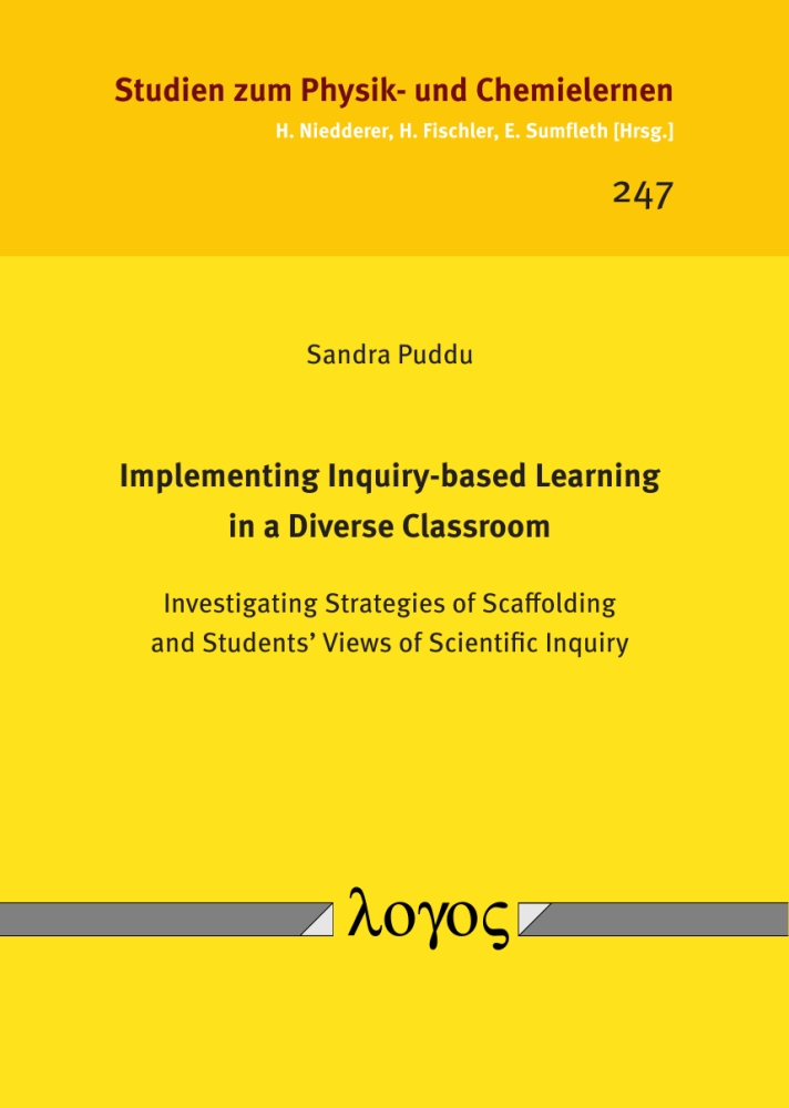 Sandra Puddu: Implementing Inquiry-based Learning in a Diverse Classroom. Investigating Strategies of Scaffolding and Students' Views of Scientific Inquiry, Reihe: Studien zum Physik- und Chemielernen, Bd. 247