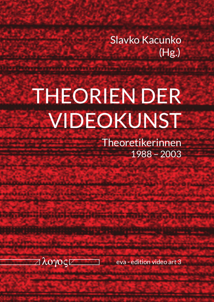 Theorien der Videokunst. Theoretikerinnen 1988-2003, Reihe: eva - edition video art, Bd. 3