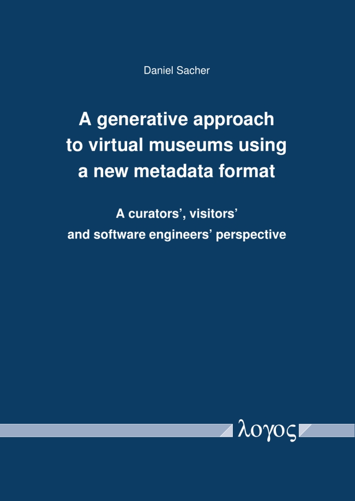 Daniel Sacher: A generative approach to virtual museums using a new metadata format. A curators', visitors' and software engineers' perspective