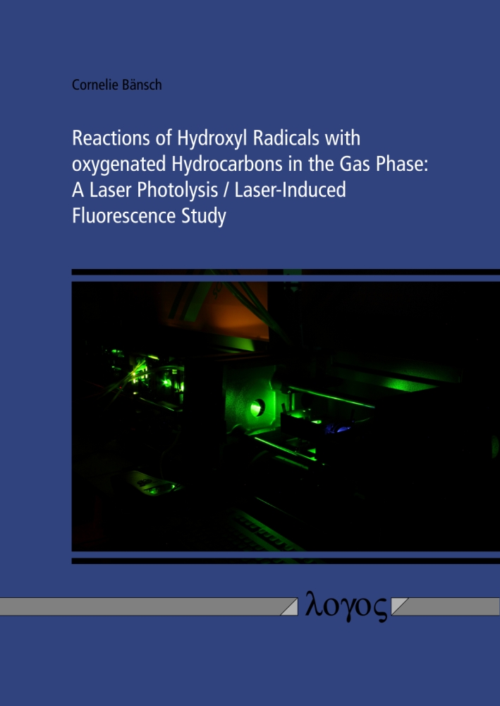 Cornelie Bänsch: Reactions of Hydroxyl Radicals with Oxygenated Hydrocarbons in the Gas Phase: A Laser Photolysis/Laser-Induced Fluorescence Study
