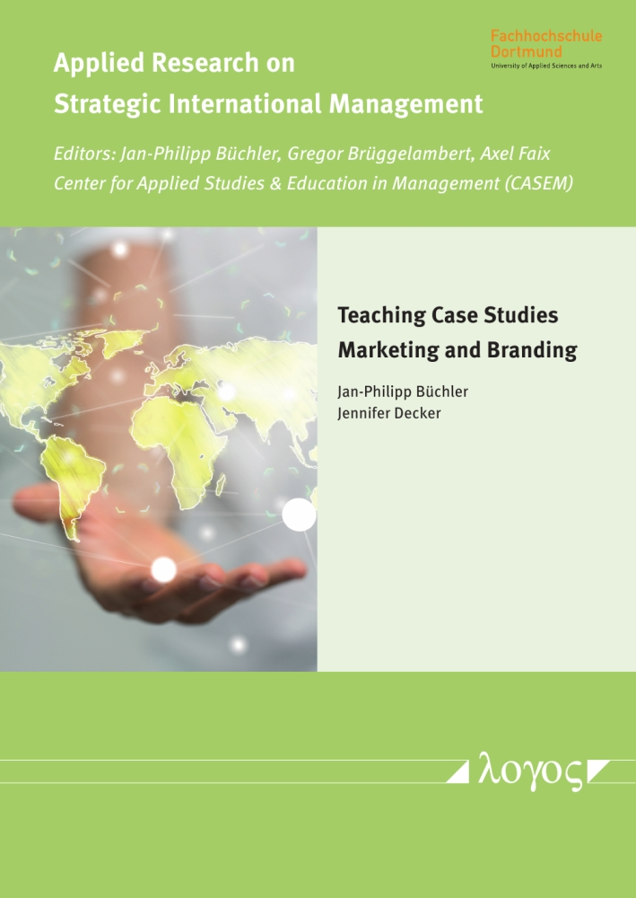 Jan-Philipp Büchler, Jennifer Decker(Hrsg.): Teaching Case Studies - Marketing and Branding, Reihe: Applied Research on Strategic International Management, Bd. 2