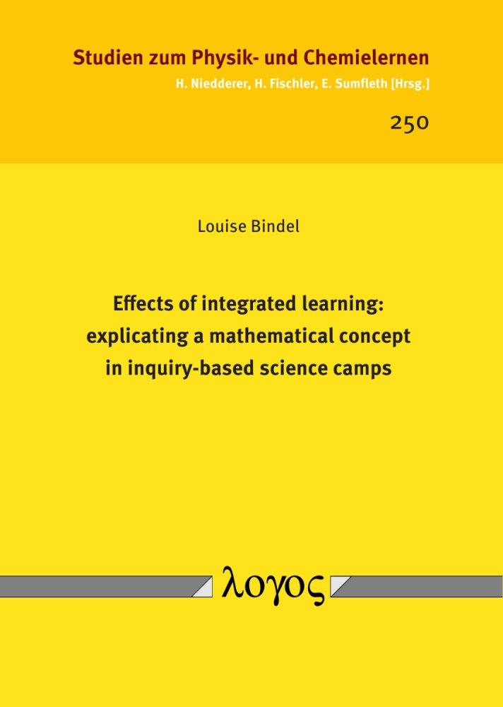 Louise Bindel: Effects of integrated learning: explicating a mathematical concept in inquiry-based science camps, Reihe: Studien zum Physik- und Chemielernen, Bd. 250