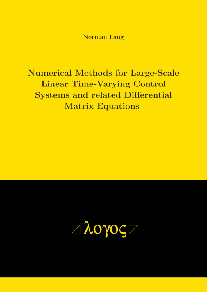 Norman Lang: Numerical Methods for Large-Scale Linear Time-Varying Control Systems and related Differential Matrix Equations