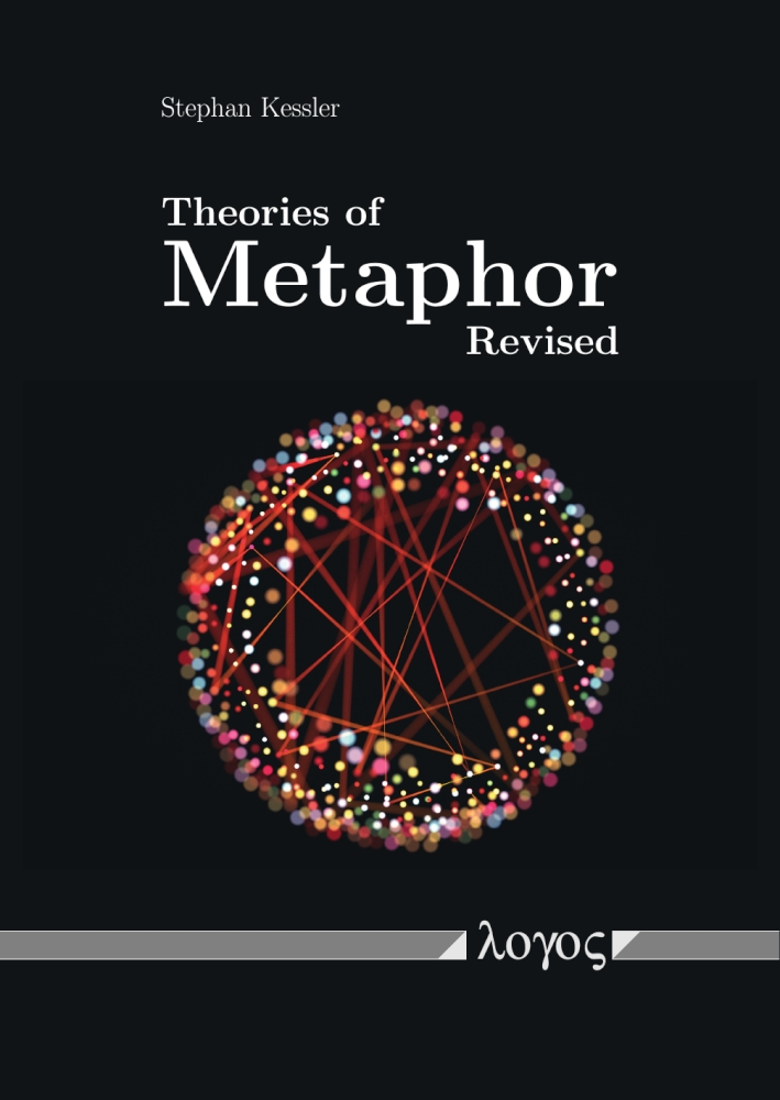 Stephan Kessler: Theories of Metaphor Revised. Against a Cognitive Theory of Metaphor: An Apology for Classical Metaphor