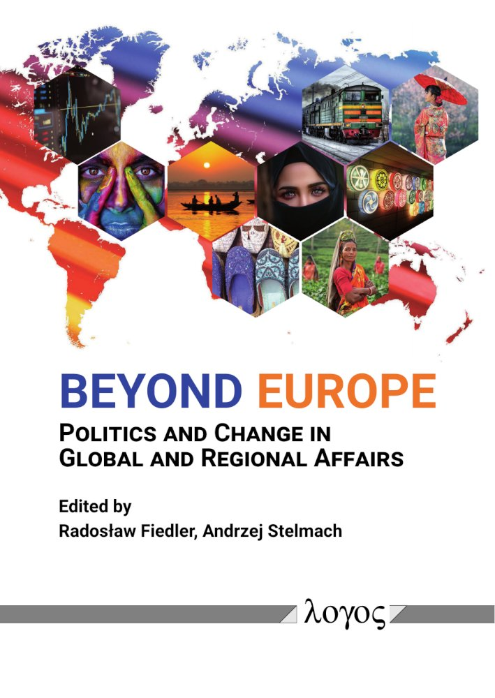 Andrzej Stelmach, Radoslaw Fiedler(Hrsg.): Beyond Europe: Politics and Change in Global and Regional Affairs