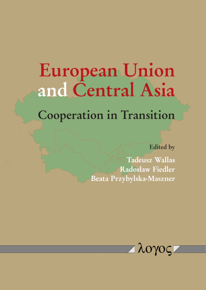 Tadeusz Wallas, Beata Przybylska-Maszner, Radoslaw Fiedler(Hrsg.): European Union and Central Asia. Cooperation in Transition