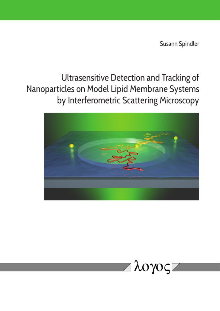 Susann Spindler: Ultrasensitive Detection and Tracking of nanoparticles on Model Lipid  Membrane Systems by Interferometric Scattering Microscopy