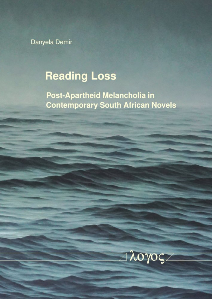 Reading Loss. Post-Apartheid Melancholia in Contemporary South African Novels