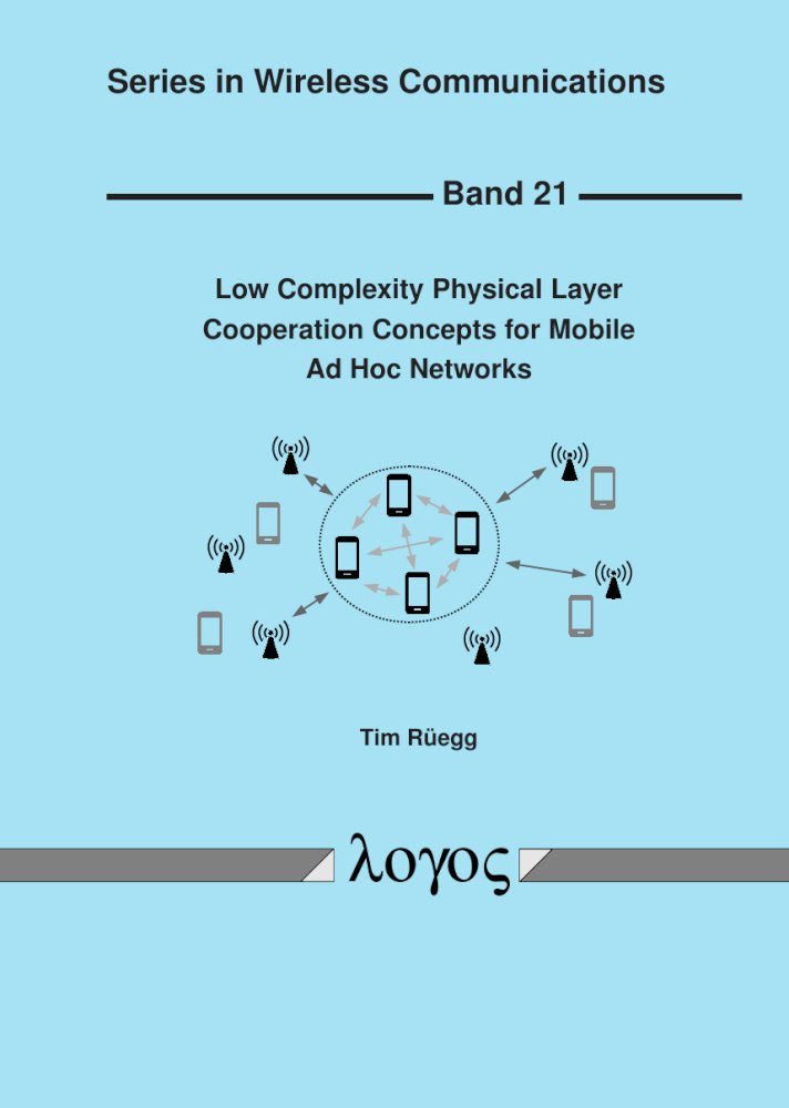 Tim Rüegg: Low Complexity Physical Layer Cooperation Concepts for Mobile Ad Hoc Networks, Reihe: Series in Wireless Communications, Bd. 21