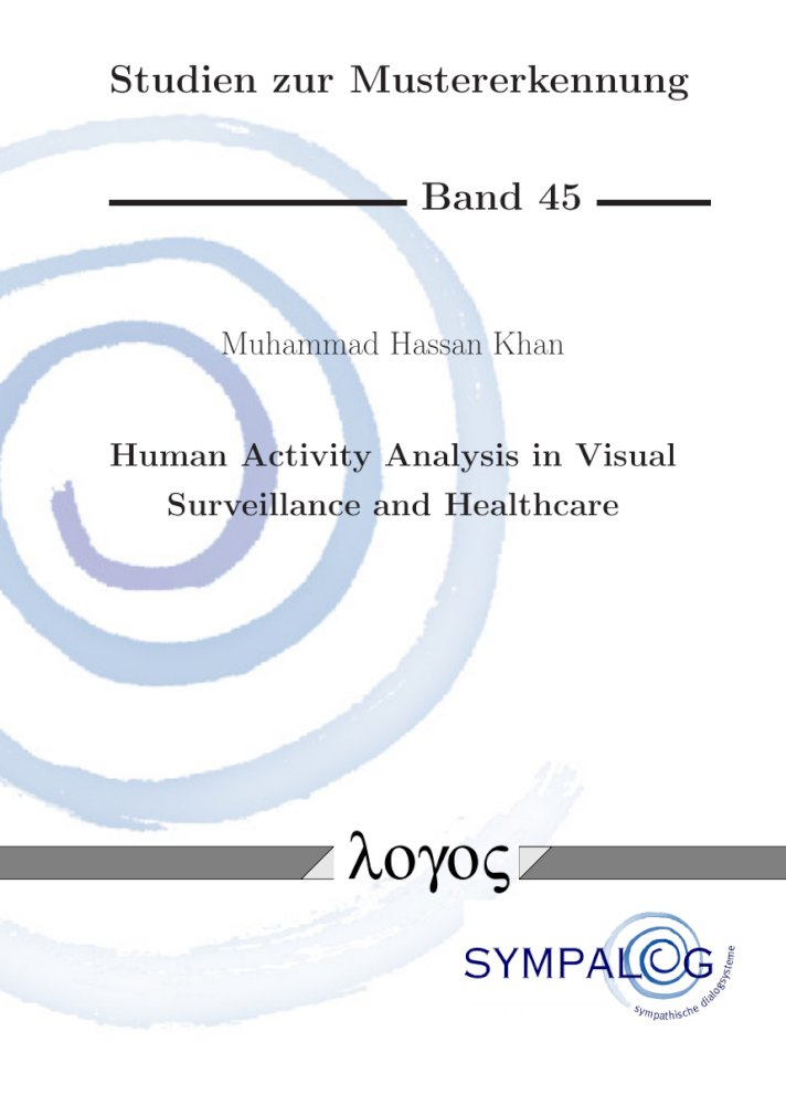 Muhammad Hassan Khan: Human Activity Analysis in Visual Surveillance and Healthcare, Reihe: Studien zur Mustererkennung, Bd. 45