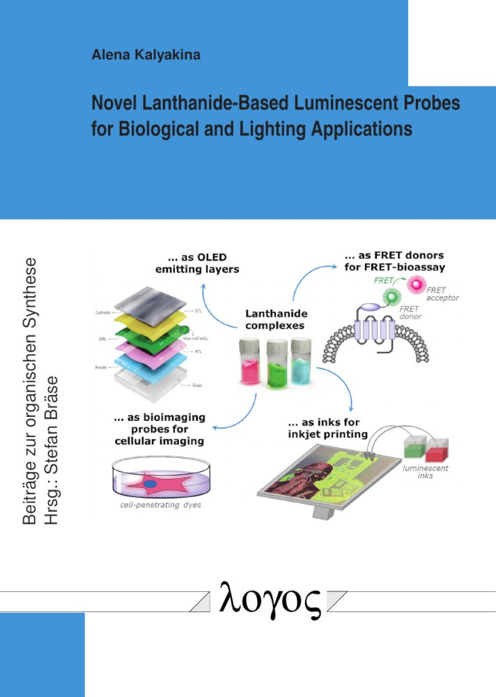 Alena Kalyakina: Novel Lanthanide-Based Luminescent Probes for Biological and Lighting Applications, Reihe: Beiträge zur organischen Synthese, Bd. 76