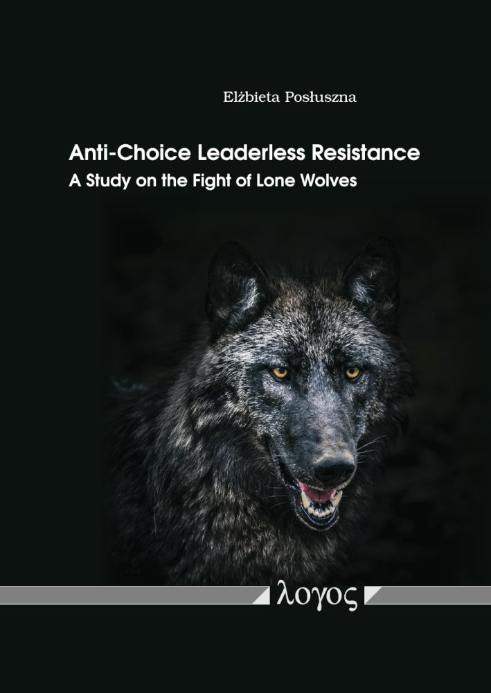 Elzbieta Posluszna: Anti-Choice Leaderless Resistance. A Study on the Fight of Lone Wolves
