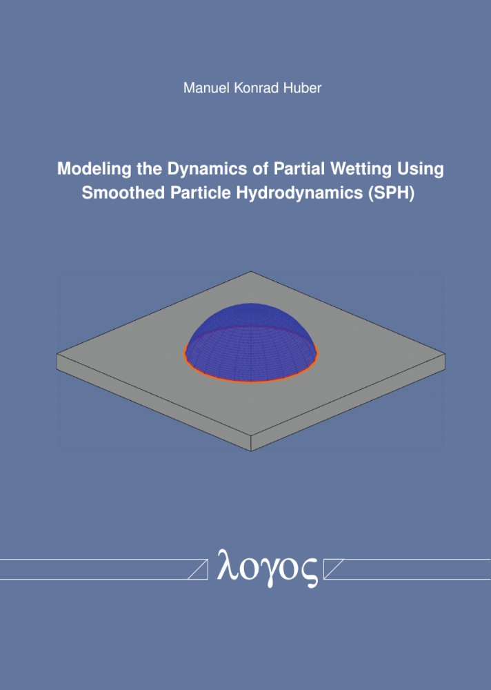 Manuel Konrad Huber: Modeling the Dynamics of Partial Wetting Using Smoothed Particle Hydrodynamics (SPH)