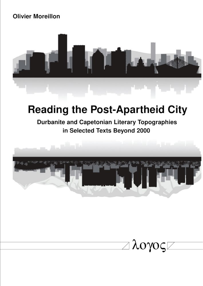 Olivier Moreillon: Reading the Post-Apartheid City. Durbanite and Capetonian Literary Topographies in Selected Texts Beyond 2000