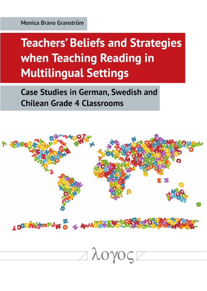 Monica Bravo Granström: Teachers' Beliefs and Strategies when Teaching Reading in Multilingual Settings. Case Studies in German, Swedish and Chilean Grade 4 Classrooms