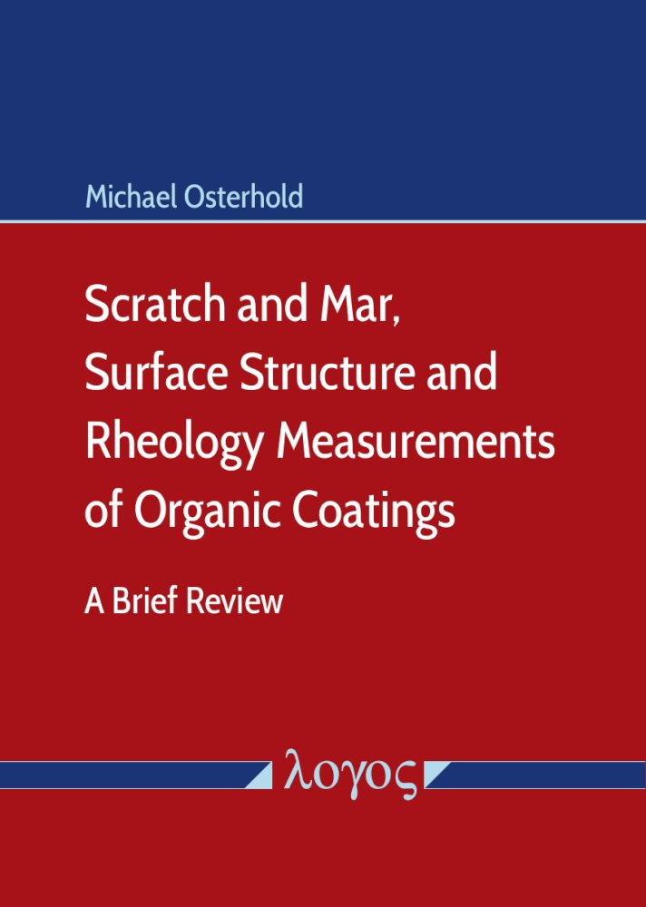 Michael Osterhold: Scratch and Mar, Surface Structure and Rheology Measurements of Organic Coatings. A Brief Review