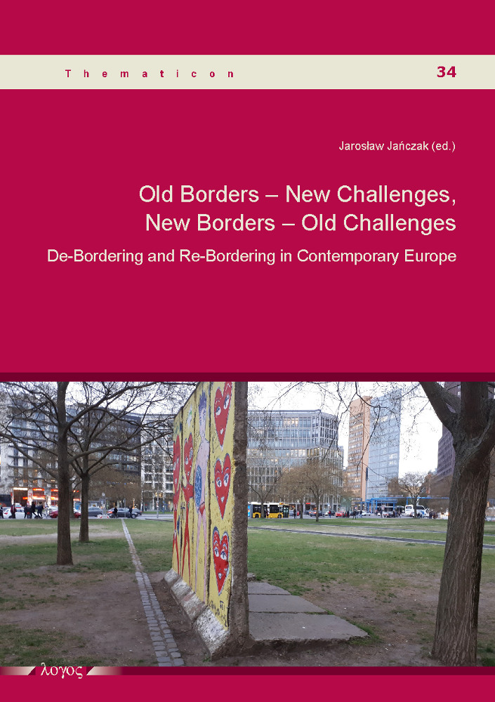 Jaroslaw Janczak(Hrsg.): Old Borders - New Challenges, New Borders - Old Challenges. De-Bordering and Re-Bordering in Contemporary Europe, Reihe: Thematicon, Bd. 34