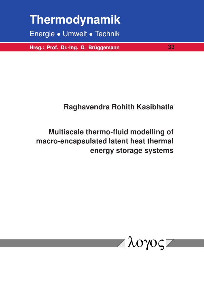 Multiscale thermo-fluid modelling of macro-encapsulated latent heat thermal energy storage systems, Reihe: Thermodynamik - Energie, Umwelt, Technik, Bd. 33