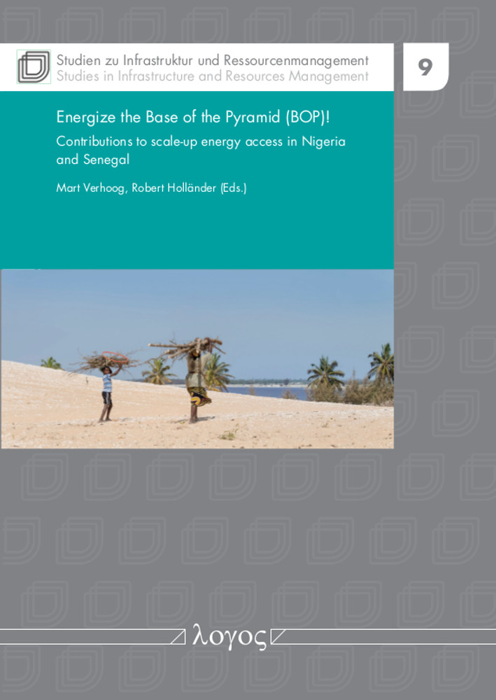 Robert Holländer, Mart Verhoog(Hrsg.): Energize the Base of the Pyramid! Contributions to scale-up energy access in Nigeria and Senegal, Reihe: Studien zu Infrastruktur und Ressourcenmanagement, Bd. 9