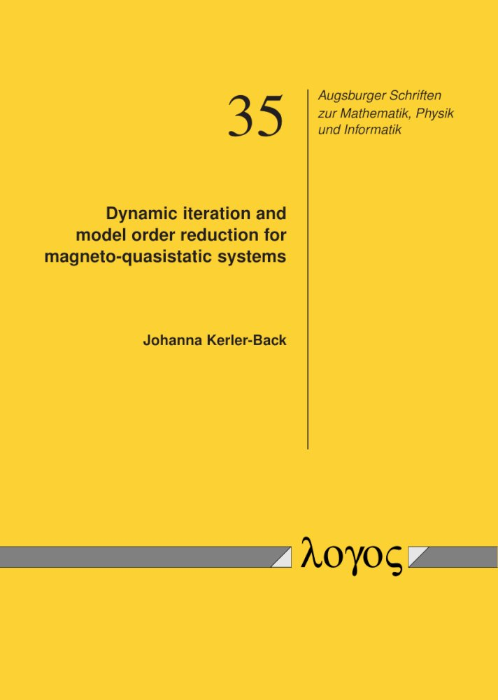 Johanna Kerler-Back: Dynamic iteration and model order reduction for magneto-quasistatic systems, Reihe: Augsburger Schriften zur Mathematik, Physik und Informatik, Bd. 35