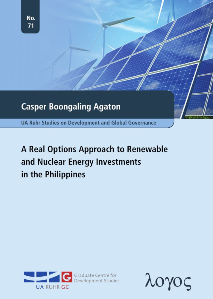 A Real Options Approach to Renewable and Nuclear Energy Investments in the Philippines, Reihe: UA Ruhr Studies on Development and Global Governance, Bd. 71