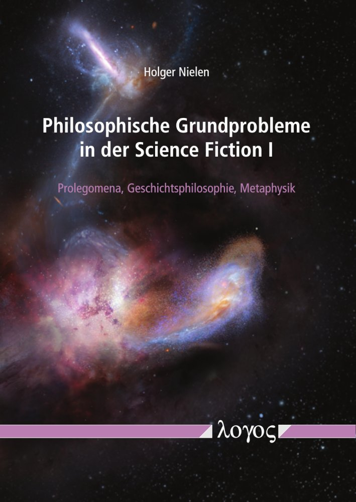 Philosophische Grundprobleme in der Science Fiction I. Prolegomena, Geschichtsphilosophie, Metaphysik