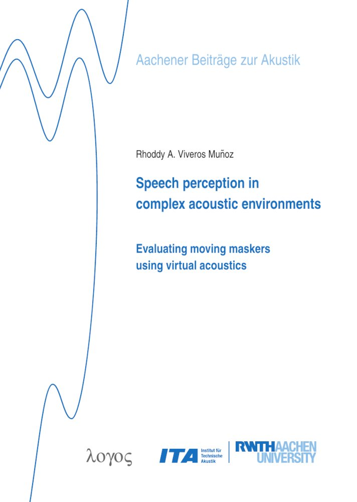 Rhoddy A. Viveros Muñoz: Speech perception in complex acoustic environments: . Evaluating moving maskers using virtual acoustics, Reihe: Aachener Beiträge zur Akustik, Bd. 31
