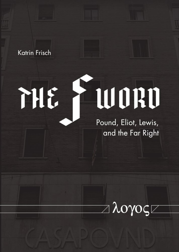 Katrin Frisch: The F-Word. Pound, Eliot, Lewis, and the Far Right