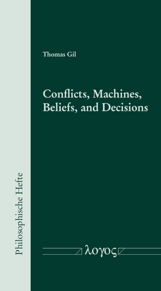 Conflicts, Machines, Beliefs, and Decisions, Reihe: Philosophische Hefte, Bd. 9