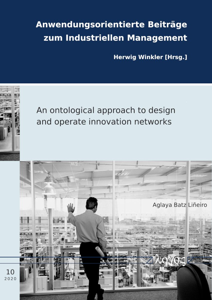 An ontological approach to design and operate innovation networks, Reihe: Anwendungsorientierte Beiträge zum Industriellen Management, Bd. 10