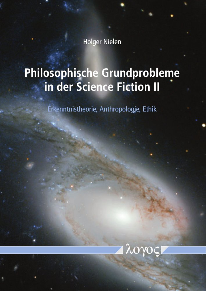Holger Nielen: Philosophische Grundprobleme in der Science Fiction II. Erkenntnistheorie, Anthropologie, Ethik