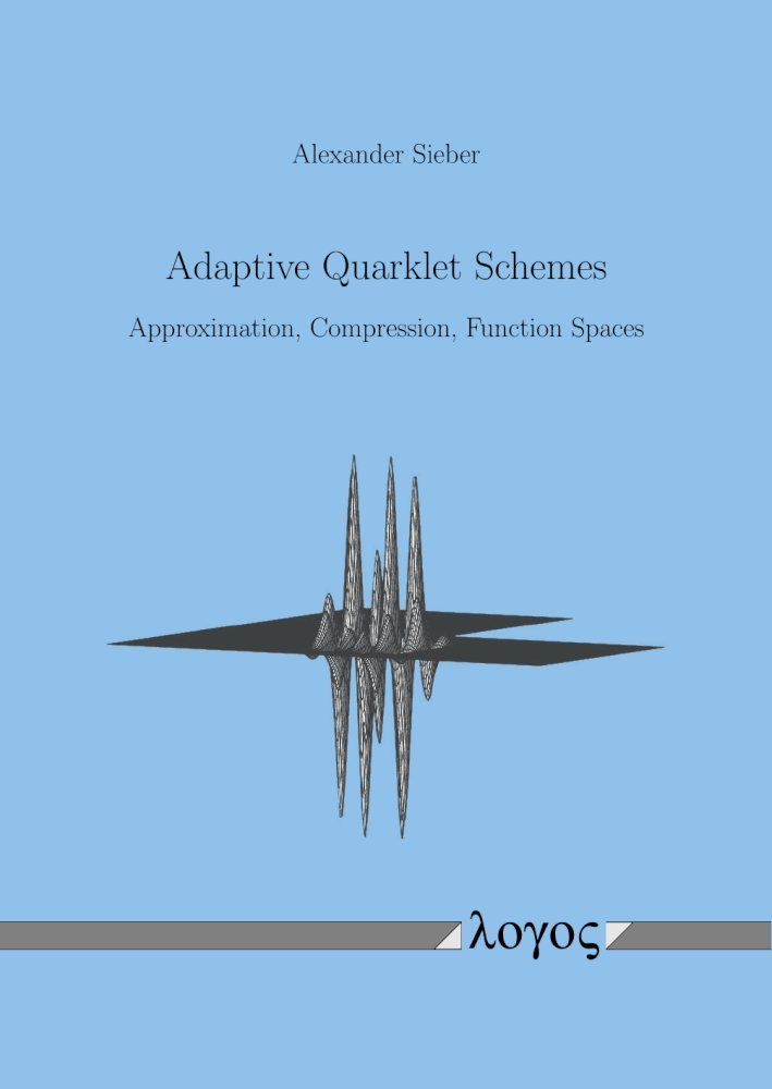 Alexander Sieber: Adaptive Quarklet Schemes. Approximation, Compression, Function Spaces