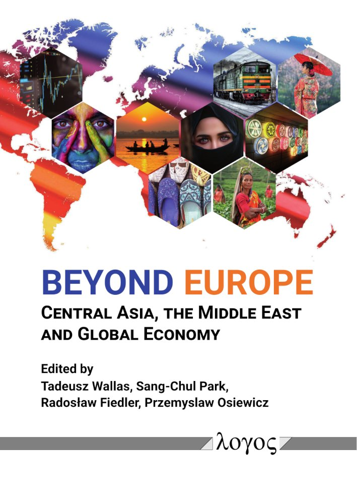 Tadeusz Wallas, Sang-Chul Park, Radoslaw Fiedler, Przemyslaw Osiewicz (Hrsg.): Beyond Europe: Central Asia, the Middle East and Global Economy