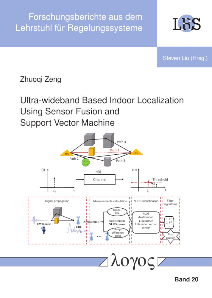 Zhuoqi Zeng: Ultra-wideband Based Indoor Localization Using Sensor Fusion and Support Vector Machine, Reihe: Forschungsberichte aus dem Lehrstuhl für Regelungssysteme, Bd. 20