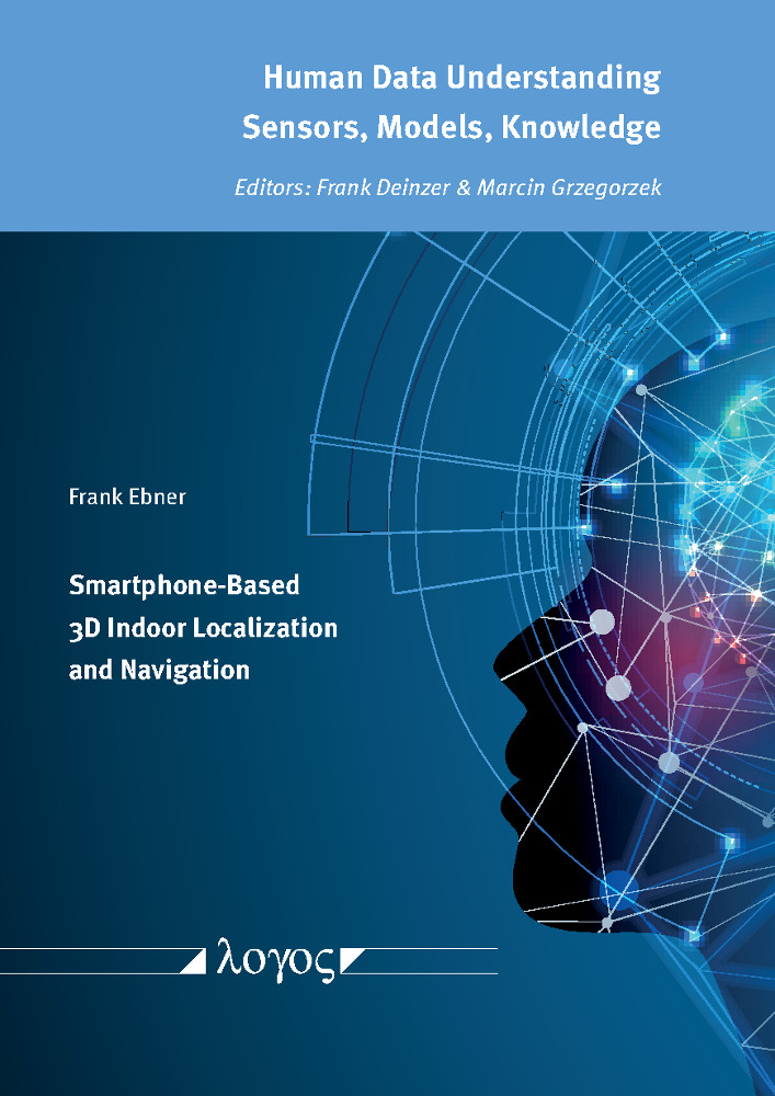 Frank Ebner: Smartphone-Based 3D Indoor Localization and Navigation, Reihe: Human Data Understanding - Sensors, Models, Knowledge, Bd. 1