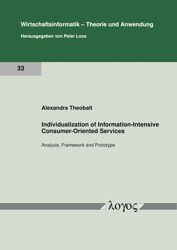 Alexandra Theobalt: Individualization of Information-Intensive Consumer-Oriented Services. Analysis, Framework and Prototype, Reihe: Wirtschaftsinformatik - Theorie und Anwendung, Bd. 33